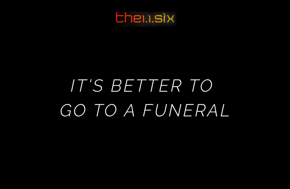 It's Better to Go to a Funeral Image