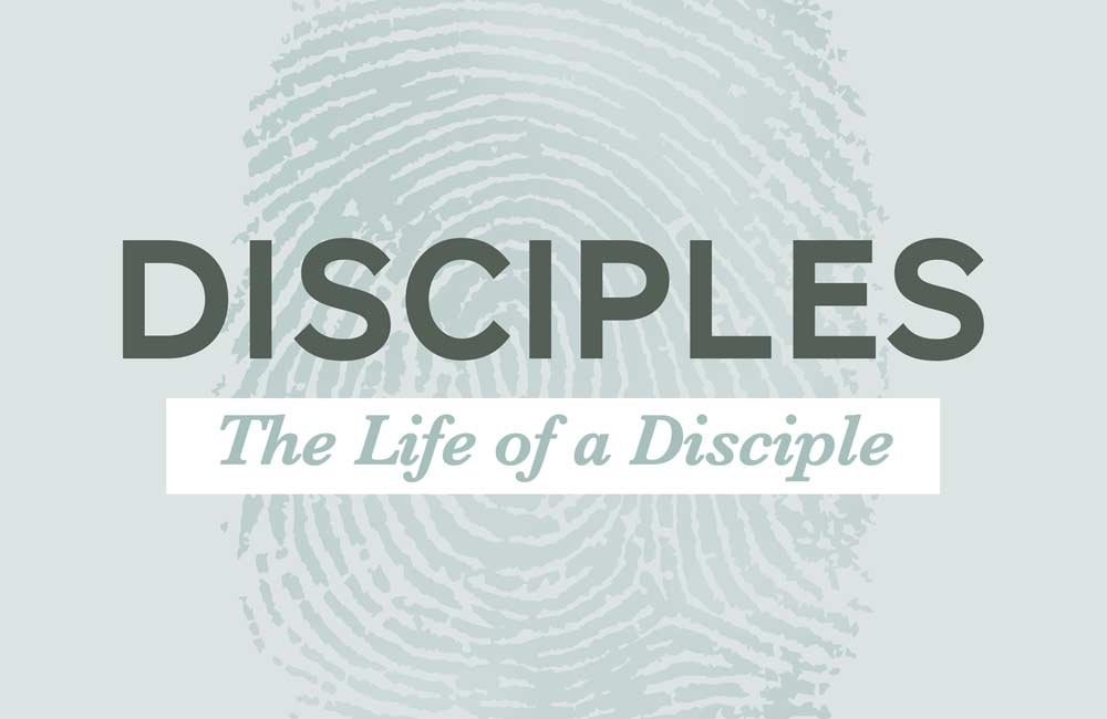 Disciples: The Life of a Disciple
